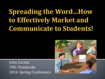John Lerma UNC-Pembroke 2016 Spring Conference.  The U.S. Department of Education awards about $150 billion a year in grants, work-study funds, and low-interest.