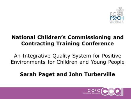 National Children's Commissioning and Contracting Training Conference An Integrative Quality System for Positive Environments for Children and Young People.