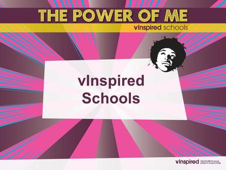 VInspired Schools. What is vInspired Schools all about? Inspiring you to get involved in volunteering by raising awareness of: The wide variety of opportunities.