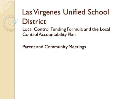 Las Virgenes Unified School District Local Control Funding Formula and the Local Control Accountability Plan Parent and Community Meetings.