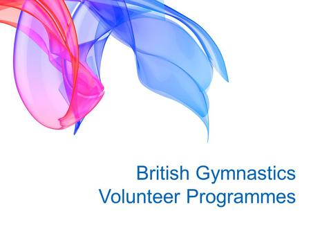 British Gymnastics Volunteer Programmes. Currently British Gymnastics offer two different volunteer programmes.