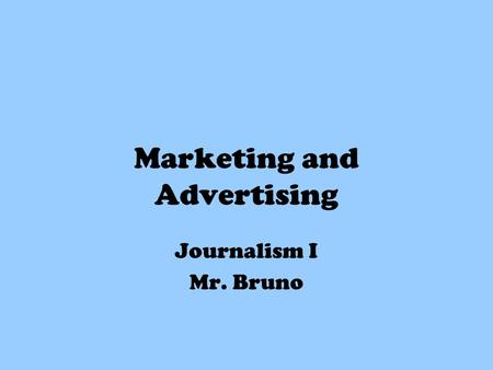 Marketing and Advertising Journalism I Mr. Bruno.