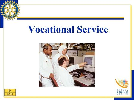 Vocational Service EXIT. Vocational Service Vocational Service is one of the Four Avenues of Service that allows Rotarians to share their skills and expertise.