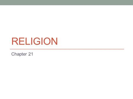 RELIGION Chapter 21. Religion Belief and ritual concerned with supernatural beings, powers, and forces Supernatural refers to the non-material Supernatural.