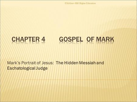 Mark's Portrait of Jesus: The Hidden Messiah and Eschatological Judge ©McGraw-Hill Higher Education.