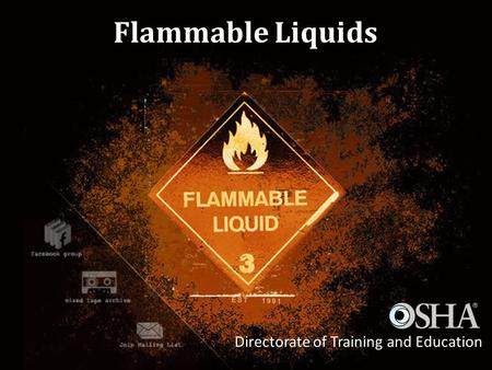 Directorate of Training and Education 1 Flammable Liquids Directorate of Training and Education.
