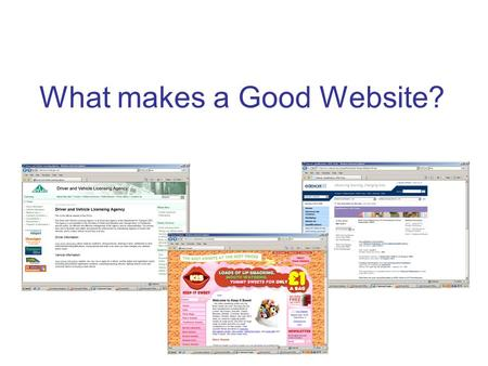 What makes a Good Website?. Examples of Bad Websites    For more really.