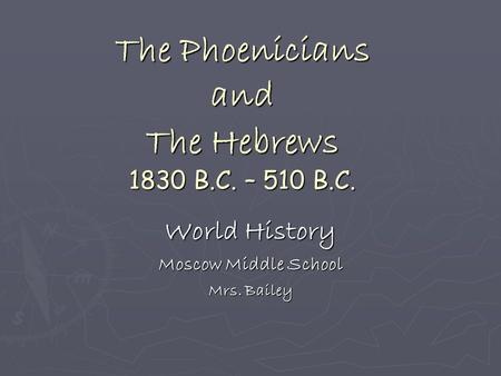 The Phoenicians and The Hebrews 1830 B.C. – 510 B.C. World History Moscow Middle School Mrs. Bailey.