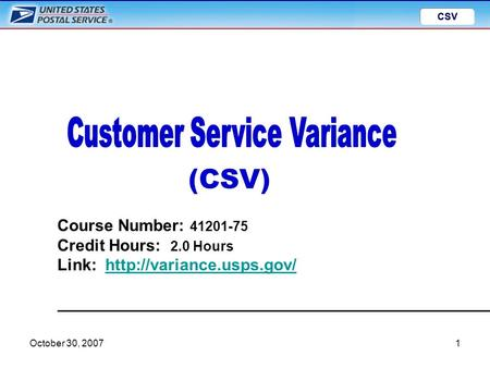 CSV October 30, 20071 CSV Course Number: 41201-75 Credit Hours: 2.0 Hours Link:  (CSV)