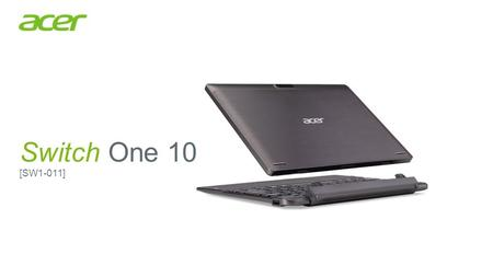 Value Proposition Craving for portability and versatility? Let the Switch One 10 serve you as a laptop and a tablet. Convertible and detachable into 4.