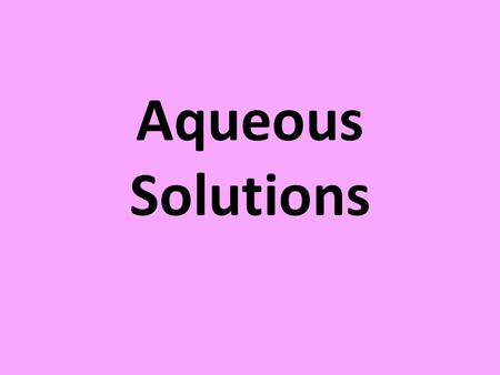 Aqueous Solutions. Thinking of the Molecules… Why do chemists work mainly with LIQUID solutions?!