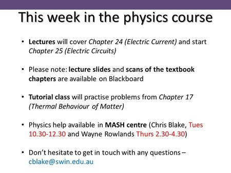 This week in the physics course Lectures will cover Chapter 24 (Electric Current) and start Chapter 25 (Electric Circuits) Please note: lecture slides.