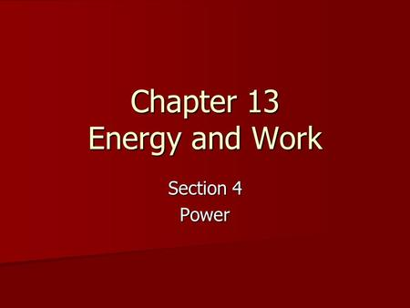 Chapter 13 Energy and Work Section 4 Power. Power Power is the rate at which work is done or the amount of work done in a unit of time. Power is the rate.