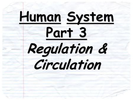 Human System Part 3 Regulation & Circulation I-Regulation: stimuli I-Regulation: Consists of the nervous system an endocrine system which work together.