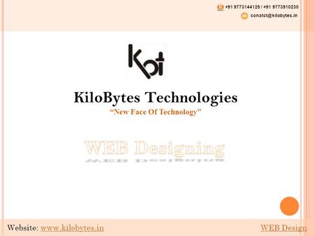 "KiloBytes Technologies ""New Face Of Technology"" +91 9773144125 / +91 9773910230 Website:  WEB Designwww.kilobytes.inWEB."