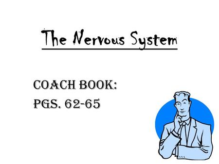 The Nervous System Coach Book: Pgs. 62-65. The Main Idea: Your body carries out many complex activities to keep you alive and healthy. These activities.