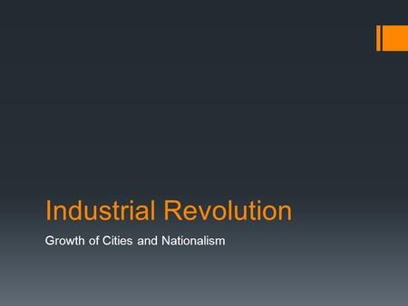 Industrial Revolution Growth of Cities and Nationalism.
