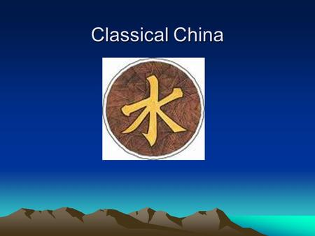 "Classical China. The Zhou (Chou Dynasty) Zhou dynasty –1050 B.C. Replaced one ruling class with another –""meet the new boss...same as the old boss."" –"
