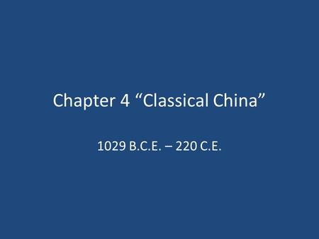 "Chapter 4 ""Classical China"" 1029 B.C.E. – 220 C.E."