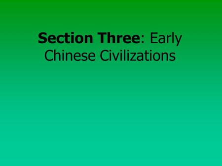 Section Three: Early Chinese Civilizations River Valley Civilizations.