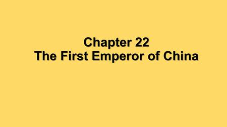 Chapter 22 The First Emperor of China. Was the Emperor of Qin an effective leader?