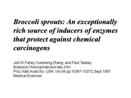 Broccoli sprouts: An exceptionally rich source of inducers of enzymes that protect against chemical carcinogens Broccoli sprouts: An exceptionally rich.