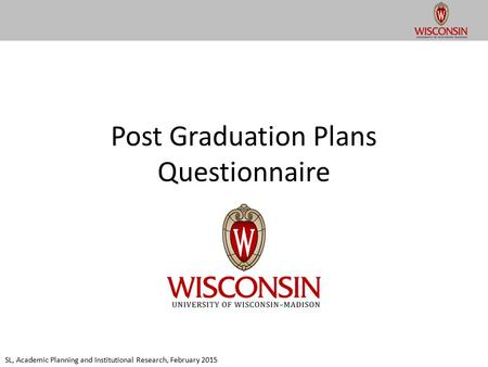 Post Graduation Plans Questionnaire SL, Academic Planning and Institutional Research, February 2015.