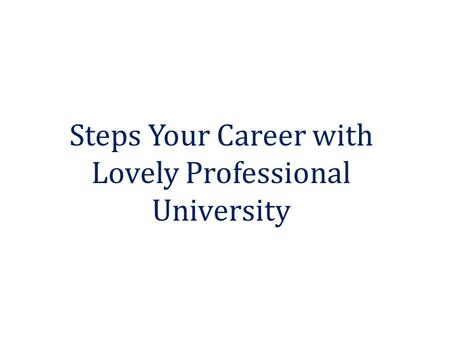 Steps Your Career with Lovely Professional University.