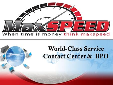 World-Class Service Contact Center & BPO World-Class Service Contact Center & BPO.
