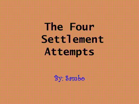 The Four Settlement Attempts By: Sambo 1 st attempt The first Spaniard to explore SC was Francisco Gordillo. In 1521, he and his men were sent here by.