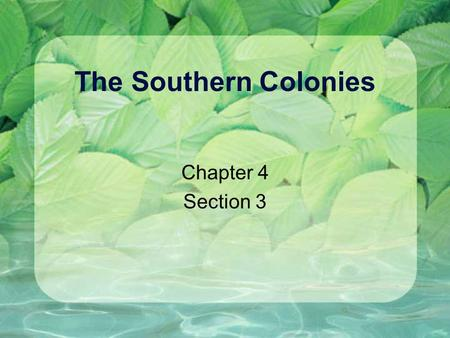 The Southern Colonies Chapter 4 Section 3. Setting the Scene In 1763, two English surveyors, Charles Mason and Jeremiah Dixon began a journey that lasted.