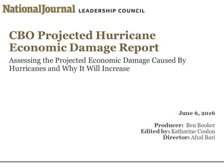 CBO Projected Hurricane Economic Damage Report Assessing the Projected Economic Damage Caused By Hurricanes and Why It Will Increase June 6, 2016 Producer:
