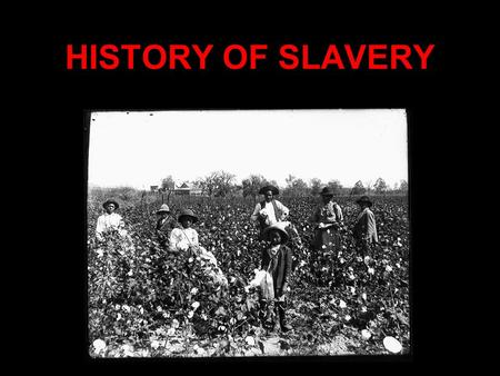 HISTORY OF SLAVERY. EARLY SLAVERY IN AMERICA Slavery is a system in which people are treated as property and are forced to work with little or no pay.