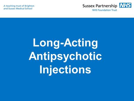 Long-Acting Antipsychotic Injections. Depot Antipsychotic injections Active IngredientBrand namePeak levelsDuration of actionSteady state Flupentixol.