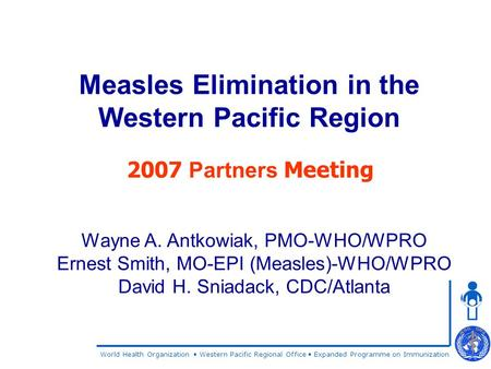 World Health Organization Western Pacific Regional Office Expanded Programme on Immunization Measles Elimination in the Western Pacific Region 2007 Partners.