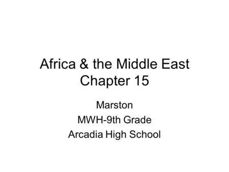 Africa & the Middle East Chapter 15 Marston MWH-9th Grade Arcadia High School.