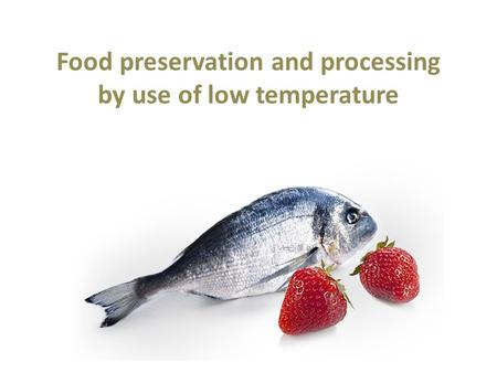 Food preservation and processing by use of low temperature