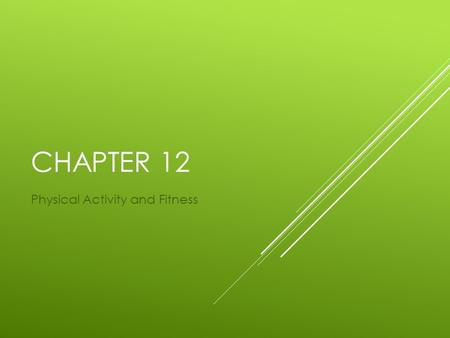 CHAPTER 12 Physical Activity and Fitness. LESSON 1: BENEFITS OF PHYSICAL ACTIVITY Physical activity benefits all aspects of your health!  Physical Activity-