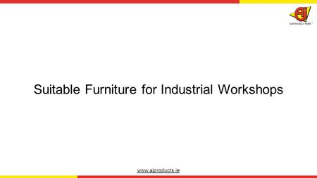 Www.ajproducts.ie Suitable Furniture for Industrial Workshops.