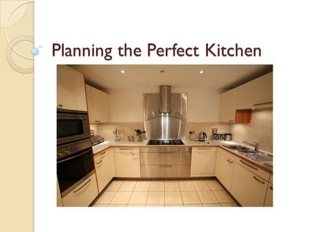 Planning the Perfect Kitchen. Where to place a kitchen A kitchen should be located near… ◦ The service entrance and dining area ◦ In the same cluster.