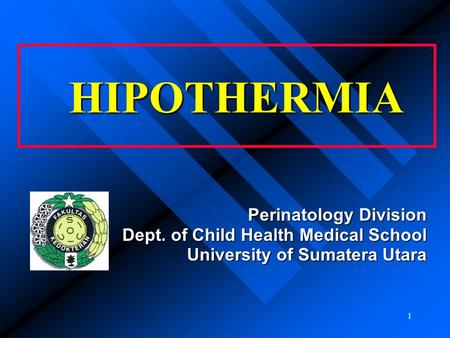 1 HIPOTHERMIA Perinatology Division Dept. of Child Health Medical School University of Sumatera Utara.