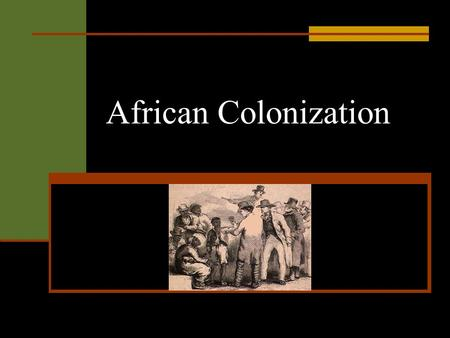 African Colonization. Colonization Disrupts Africa In the 19th century, Europe's industrialized nations became interested in Africa's natural resources.