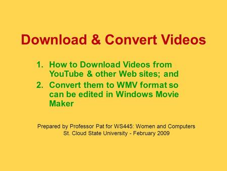 Download & Convert Videos 1.How to Download Videos from YouTube & other Web sites; and 2.Convert them to WMV format so can be edited in Windows Movie Maker.