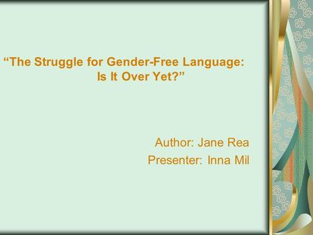 """The Struggle for Gender-Free Language: Is It Over Yet?"" Author: Jane Rea Presenter: Inna Mil."