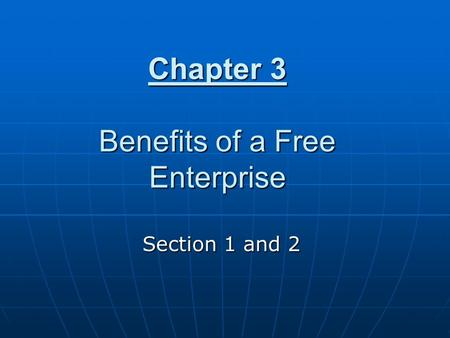 Chapter 3 Benefits of a Free Enterprise Section 1 and 2.