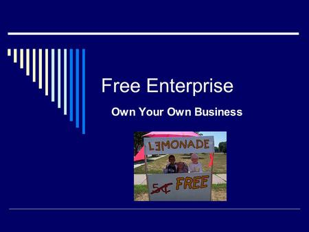 Free Enterprise Own Your Own Business. The Good & Bad  What might be the benefits of owning your own business?  What might be the negatives to owning.