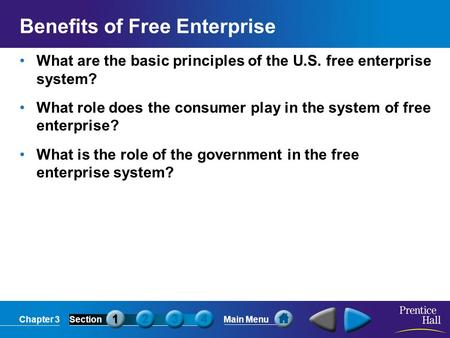Chapter 3SectionMain Menu Benefits of Free Enterprise What are the basic principles of the U.S. free enterprise system? What role does the consumer play.