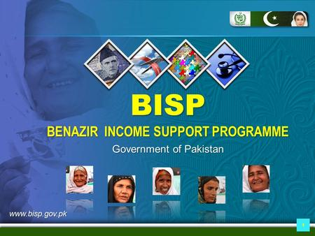 1 BISP BENAZIR INCOME SUPPORT PROGRAMME Government of Pakistan www.bisp.gov.pk.