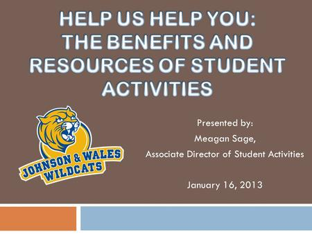 Presented by: Meagan Sage, Associate Director of Student Activities January 16, 2013.