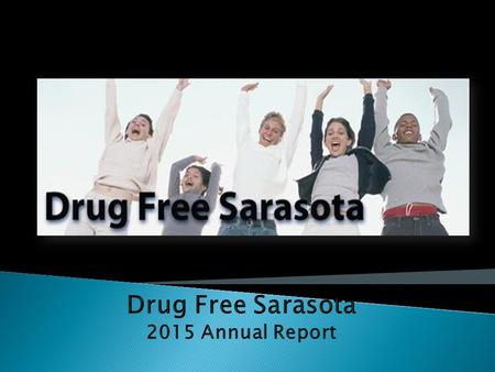 Drug Free Sarasota 2014 Annual Report.  Prescription Drug Misuse/Abuse.